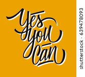 yes you can. inspirational... | Shutterstock .eps vector #639478093