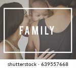 family parentage home love... | Shutterstock . vector #639557668