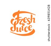 fresh juice sign.hand drawn... | Shutterstock .eps vector #639851428