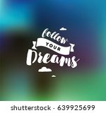 follow your dreams.... | Shutterstock .eps vector #639925699