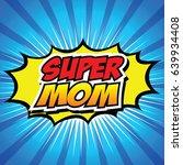 happy mother day super hero...   Shutterstock .eps vector #639934408