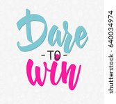 dare to win quote lettering.... | Shutterstock .eps vector #640034974