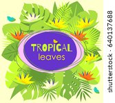 tropical leaves and flowers... | Shutterstock .eps vector #640137688