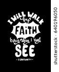 i will walk by faith. hand... | Shutterstock .eps vector #640196050