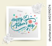 happy father's day lettering... | Shutterstock .eps vector #640199074