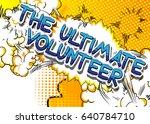 the ultimate volunteer   comic... | Shutterstock .eps vector #640784710
