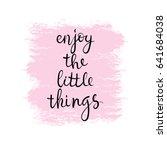 enjoy the little things. ... | Shutterstock .eps vector #641684038