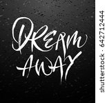 dream away calligraphy or hand... | Shutterstock . vector #642712444