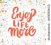 enjoy life more. lettering... | Shutterstock .eps vector #643050613