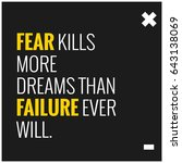 Fear Kills More Dreams Than...