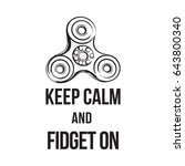 keep calm and fidget on and...   Shutterstock .eps vector #643800340
