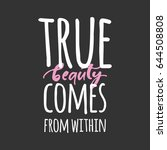 true beauty comes from within.... | Shutterstock .eps vector #644508808