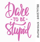 dare to be stupid quote... | Shutterstock .eps vector #644579788