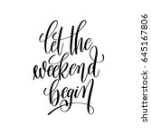 let the weekend begin black and ... | Shutterstock .eps vector #645167806