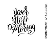 never stop exploring black and... | Shutterstock . vector #645618850