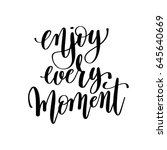 enjoy every moment black and... | Shutterstock . vector #645640669