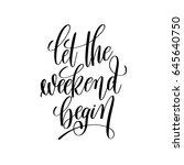 let the weekend begin black and ...   Shutterstock . vector #645640750