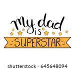 my dad is superstar. happy... | Shutterstock .eps vector #645648094