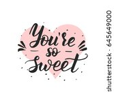 you are so sweet. hand drawn... | Shutterstock .eps vector #645649000
