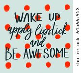 wake up  apply lipstick and be... | Shutterstock .eps vector #645665953