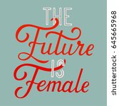 the future is female. quote for ... | Shutterstock .eps vector #645665968