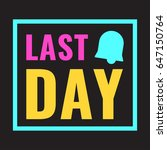 last day. vector badge with... | Shutterstock .eps vector #647150764