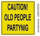 caution old people partying.  | Shutterstock .eps vector #648139534