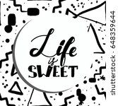 life is sweet. poster or card.... | Shutterstock .eps vector #648359644