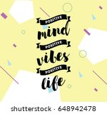 positive mind  positive vibes ... | Shutterstock .eps vector #648942478