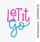 let it go quote lettering.... | Shutterstock .eps vector #649004110