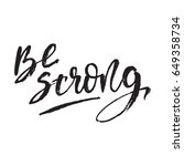 hand drawn phrase be strong.... | Shutterstock .eps vector #649358734