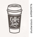 vector hand drawn coffee time... | Shutterstock .eps vector #649845976