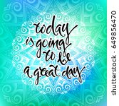 today is going to be a great... | Shutterstock .eps vector #649856470