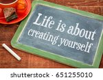 life is about creating yourself ... | Shutterstock . vector #651255010