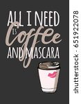 all i need is coffee and... | Shutterstock .eps vector #651922078