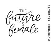 the future is female  ... | Shutterstock .eps vector #652186753