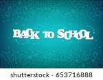 back to school banner with... | Shutterstock .eps vector #653716888
