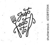 just eat it kitchen quote... | Shutterstock .eps vector #653895544