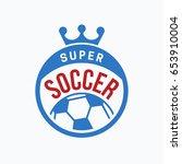 soccer club logo or badge.... | Shutterstock .eps vector #653910004