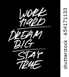work hard dream big  stay true. ... | Shutterstock .eps vector #654171133