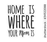 home is where your mom is.... | Shutterstock .eps vector #654522088
