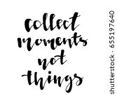 collect moments not things   ... | Shutterstock .eps vector #655197640