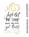 just let me shop and nobody get ... | Shutterstock .eps vector #655528390