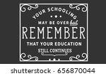 your schooling may be over  but ... | Shutterstock .eps vector #656870044