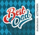 best dad lettering label design ... | Shutterstock .eps vector #657964834