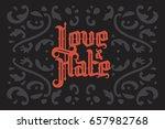 love and hate lettering. modern ... | Shutterstock .eps vector #657982768