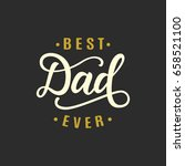 best dad ever. fathers day... | Shutterstock .eps vector #658521100