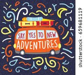 say yes to new adventures... | Shutterstock .eps vector #659681119