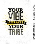 your vibe attracts your tribe.... | Shutterstock .eps vector #661014643