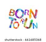 born to run. vector colorful...   Shutterstock .eps vector #661685368